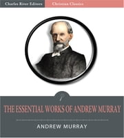 The Essential Works of Andrew Murray: Absolute Surrender and 20 Other Devotionals (Illustrated Edition) ebook by Andrew Murray