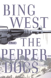 The Pepperdogs - A Novel ebook by Bing West