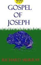 Gospel of Joseph - literature from the tradition of the earliest people we now call christian ebook by Richard Murray