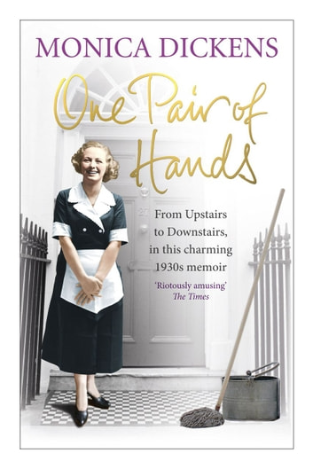 One Pair of Hands - From Upstairs to Downstairs, in this charming 1930s memoir ebook by Monica Dickens