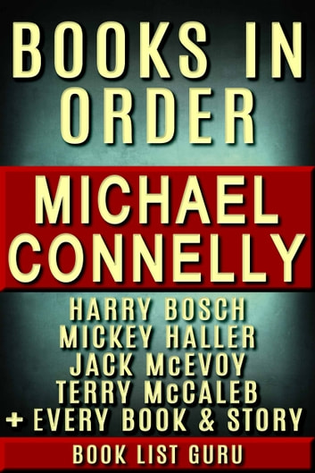 Michael Connelly Books in Order: Harry Bosch series, Harry Bosch short stories, Mickey Haller series, Terry McCaleb series, Jack McEvoy series, all short stories, standalone novels, and nonfiction. ebook by Book List Guru