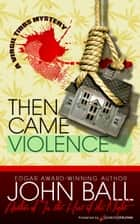 Then Came Violence ebook by John Ball