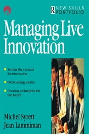 Managing Live Innovation ebook by Jean Lammiman,Michel Syrett