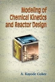 Modeling of Chemical Kinetics and Reactor Design ebook by Coker,  PhD, A. Kayode
