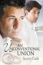 An Unconventional Union ebook by Scotty Cade