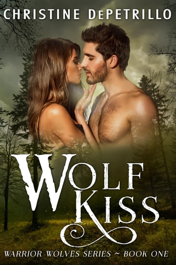 Wolf Kiss - Warrior Wolves, #1 ebook by Christine DePetrillo