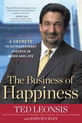 The Business of Happiness - 6 Secrets to Extraordinary Success in Life and Work ebook by Ted Leonsis