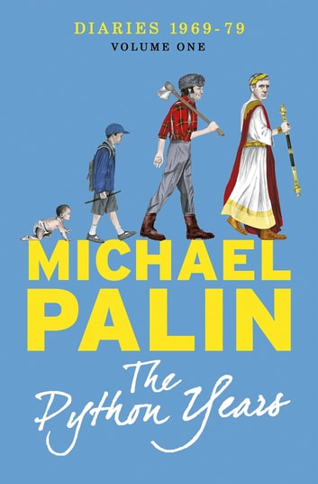 The Python Years - Diaries 1969-1979 Volume One ebook by Michael Palin