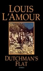 Dutchman's Flat - Stories ebook by Louis L'Amour