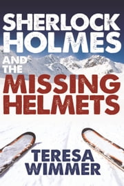 Sherlock Holmes and the Missing Helmets ebook by Teresa Wimmer