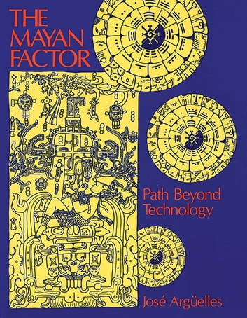 The Mayan Factor - Path Beyond Technology ebook by José Argüelles