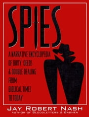Spies - A Narrative Encyclopedia of Dirty Tricks and Double Dealing from Biblical Times to Today ebook by Jay Robert Nash