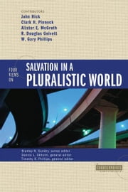 Four Views on Salvation in a Pluralistic World ebook by Stanley N. Gundry,Dennis L. Okholm,Timothy R. Phillips