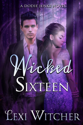 Wicked Sixteen - A Dodie Jenks Novel, #3 ebook by Lexi Witcher