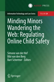 Minding Minors Wandering the Web: Regulating Online Child Safety ebook by Simone van der Hof,Bibi van den Berg,Bart Schermer