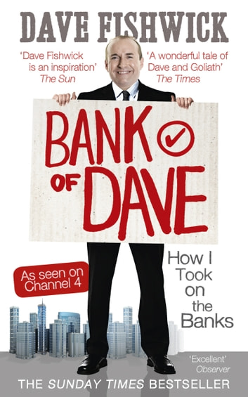 Bank of Dave - How I Took On the Banks ebook by Dave Fishwick