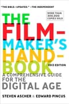 The Filmmaker's Handbook - A Comprehensive Guide for the Digital Age: 2013 Edition ebook by Steven Ascher, Edward Pincus