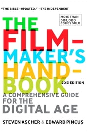 The Filmmaker's Handbook - A Comprehensive Guide for the Digital Age: 2013 Edition ebook by Steven Ascher,Edward Pincus