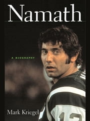 Namath: A Biography ebook by Mark Kriegel