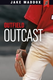 Outfield Outcast ebook by Michael John Ray,Jake Maddox