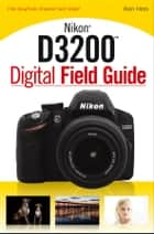 Nikon D3200 Digital Field Guide ebook by Alan Hess