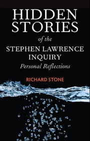 Hidden stories of the Stephen Lawrence inquiry - Personal reflections ebook by Stone, Richard