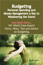 Budgeting - Personal Spending and Money Management a Key to Weathering the Storm - And Much More - 101 World Class Expert Facts, Hints, Tips and Advice on Budgeting ebook by Denise Chambers