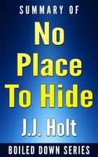 No Place to Hide: Edward Snowden, the NSA, and the U.S. Surveillance State by Glenn Greenwald…. Summarized ebook by J.J. Holt