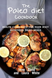 Paleo Diet Cookbook - Paleo Died Cookbook, #1 ebook by Jinny David,Laura White