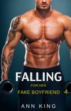 Falling for her Fake Boyfriend: 4 ebook by Ann King