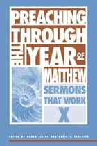Preaching Through the Year of Matthew - Sermons that Work X ebook by David J. Schlafer