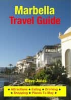 Marbella, Costa del Sol (Spain) Travel Guide - Attractions, Eating, Drinking, Shopping & Places To Stay ebook by Steve Jonas