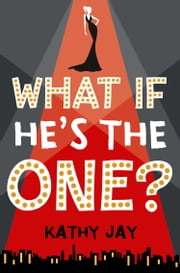 What If He's the One: Kathy Jay ebook by Kathy Jay