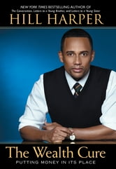 The Wealth Cure - Putting Money in Its Place ebook by Hill Harper