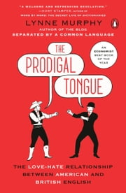 The Prodigal Tongue - The Love-Hate Relationship Between American and British English ebook by Lynne Murphy