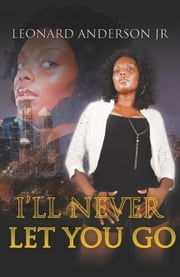 I'll Never Let You Go Part 1 ebook by Leonard Anderson Jr