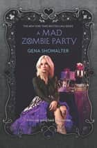 A Mad Zombie Party ebooks by Gena Showalter