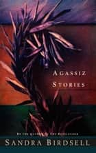 Agassiz Stories ebook by Sandra Birdsell