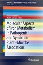 Molecular Aspects of Iron Metabolism in Pathogenic and Symbiotic Plant-Microbe Associations ebook by Dominique Expert,Mark R. O'Brian