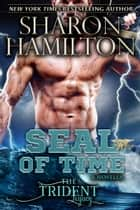 SEAL Of Time - A Paranormal Navy SEAL Novella ebook by Sharon Hamilton