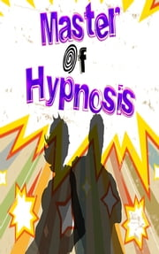 Master of Hypnosis - Learn How Hypnosis Really Works with Become Superhuman ebook by Dr. Hypno,The Professor