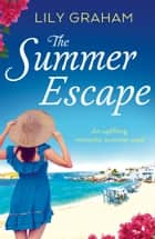 The Summer Escape - An uplifting romantic summer read ebook by Lily Graham