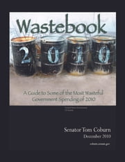Wastebook 2010 ebook by United States Government US Senate,Senator Tom Coburn M.D.