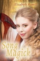 Song Magick ebook by Elisabeth Hamill