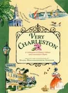 Very Charleston - A Celebration of History, Culture, and Lowcountry Charm ebook by Diana Hollingsworth Gessler