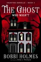 The Ghost Who Wasn't ebook by Bobbi Holmes, Anna J. McIntyre