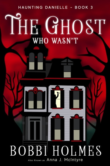 The Ghost Who Wasn't ebook by Bobbi Holmes,Anna J. McIntyre
