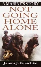 Not Going Home Alone ebook by James Kirschke