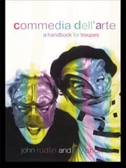 Commedia Dell'Arte - A Handbook for Troupes ebook by Oliver Crick,John Rudlin