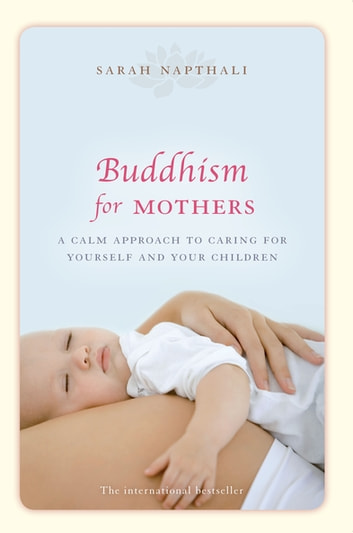 Buddhism for Mothers - A calm approach to caring for yourself and your children 電子書 by Sarah Napthali